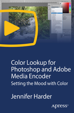 Color Lookup for Photoshop and Adobe Media Encoder: Setting the Mood with Color