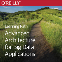 Learning Path: Advanced Architecture for Big Data Applications