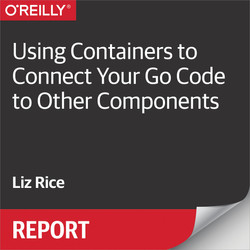 Using Containers to Connect Your Go Code to Other Components