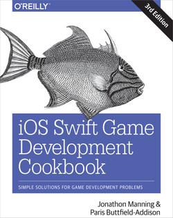 iOS Swift Game Development Cookbook, 3rd Edition