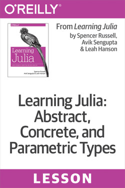 Learning Julia: Abstract, Concrete, and Parametric Types