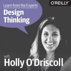 Learn from the Experts about Design Thinking: Holly O'Driscoll