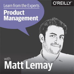 Learn from the Experts about Product Management: Matt LeMay