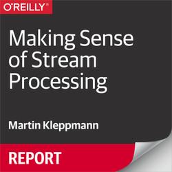 Making Sense of Stream Processing