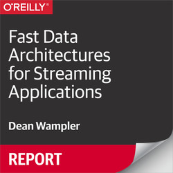 Fast Data Architectures for Streaming Applications, 2nd Edition