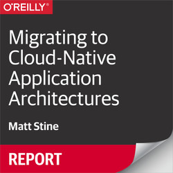 Migrating to Cloud-Native Application Architectures