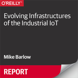 Evolving Infrastructures of the Industrial IoT