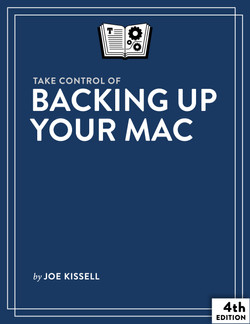 Take Control of Backing Up Your Mac, 4th Edition