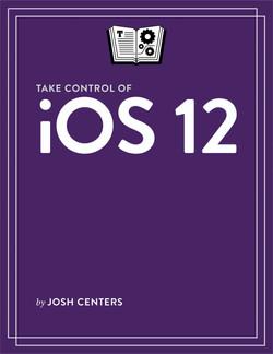 Take Control of iOS 12
