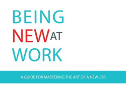 Being New at Work: A Guide for Mastering the Art of a New Job