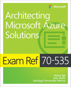 Exam Ref 70-535 Architecting Microsoft Azure Solutions, First Edition