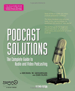 Podcast Solutions: The Complete Guide to Audio and Video Podcasting, Second Edition