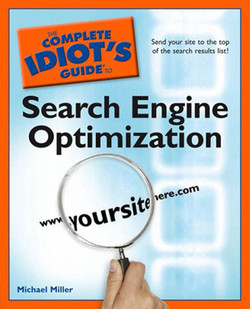 The Complete Idiot's Guide® To: Search Engine Optimization