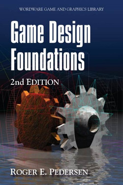 Game Design Foundations, 2nd Edition