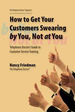 How to Get Your Customers Swearing by You, Not at You: Telephone Doctor's Guide to Customer Service Training
