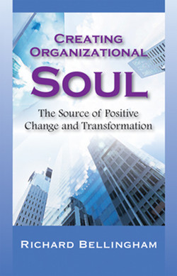 Creating Organizational Soul: The Source of Positive Change and Transformation
