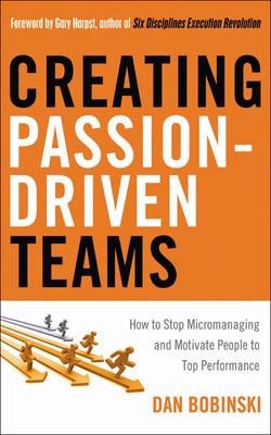Creating Passion-Driven Teams: How to Stop Micromanaging and Motivate People to Top Performance