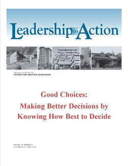 Leadership in Action: Good Choices—Making Better Decisions by Knowing How Best to Decide