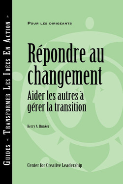 Responses to Change: Helping People Manage Transition (French)