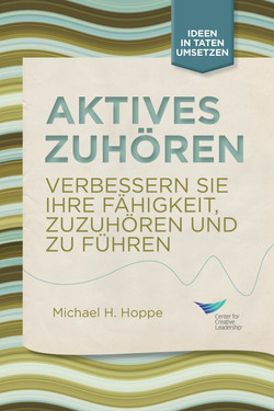 Active Listening: Improve Your Ability to Listen and Lead, First Edition (German)
