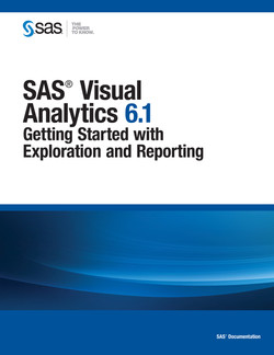 SAS Visual Analytics 6.1: Getting Started with Exploration and Reporting