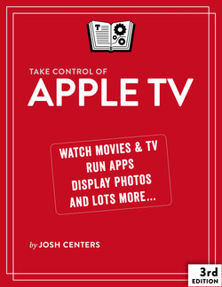 Take Control of Apple TV, 3rd Edition