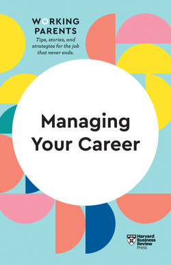 Managing Your Career (HBR Working Parents Series)