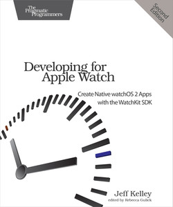 Developing for Apple Watch, 2nd Edition