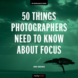 50 Things Photographers Need to Know About Focus