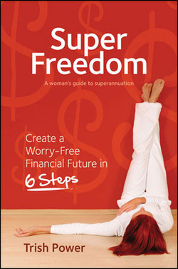 Super Freedom: Create a Worry-Free Financial Future in 6 Steps