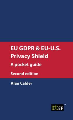 EU GDPR & EU-U.S. Privacy Shield: A pocket guide, second edition