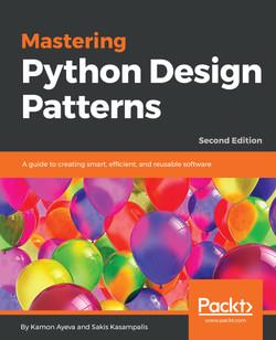 Mastering Python Design Patterns - Second Edition