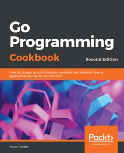 Go Programming Cookbook - Second Edition
