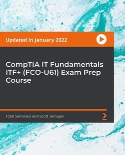 CompTIA IT Fundamentals ITF+ (FCO-U61) Exam Prep Course