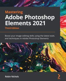Mastering Adobe Photoshop Elements 2021 - Third Edition