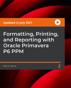 Formatting, Printing, and Reporting with Oracle Primavera P6 PPM