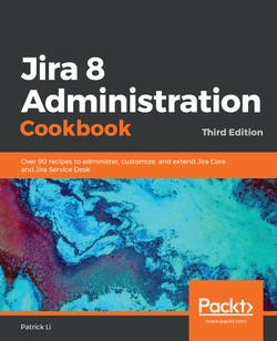 Jira 8 Administration Cookbook - Third Edition
