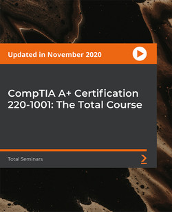 CompTIA A+ Certification 220-1001: The Total Course