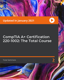CompTIA A+ 2019 Certification 1002. The Total Course