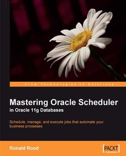 Mastering Oracle Scheduler in Oracle 11g Databases