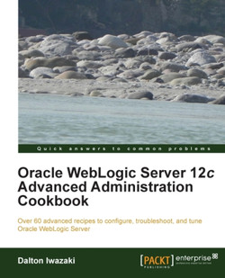 Oracle WebLogic Server 12c Advanced Administration Cookbook