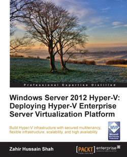 Windows Server 2012 Hyper-V: Deploying Hyper-V Enterprise Server Virtualization Platform