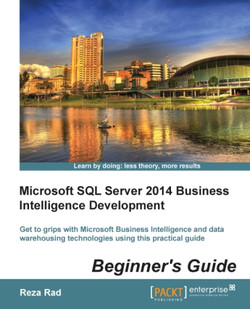 Microsoft SQL Server 2014 Business Intelligence Development: Beginner's Guide