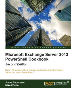 Microsoft Exchange Server 2013 PowerShell Cookbook - Second Edition