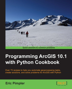 Programming ArcGIS 10.1 with Python Cookbook
