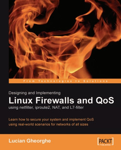 Designing and Implementing Linux Firewalls and QoS using netfilter, iproute2, NAT, and L7-filter