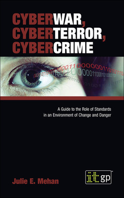 CyberWar, CyberTerror, CyberCrime: A Guide to the Role of Standards in an Environment of Change and Danger