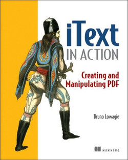 iText in Action: Creating and Manipulating PDF