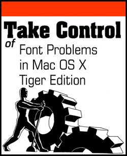 Take Control of Font Problems in Mac OS X, Tiger Edition