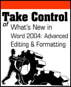 Take Control of What's New in Word 2004: Advanced Editing & Formatting